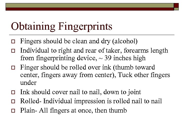 Obtaining Fingerprints o o o Fingers should be clean and dry (alcohol) Individual to