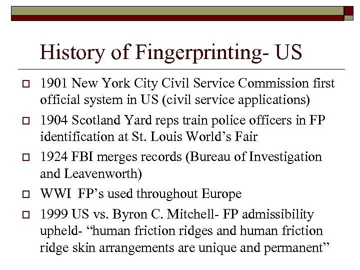 History of Fingerprinting- US o o o 1901 New York City Civil Service Commission