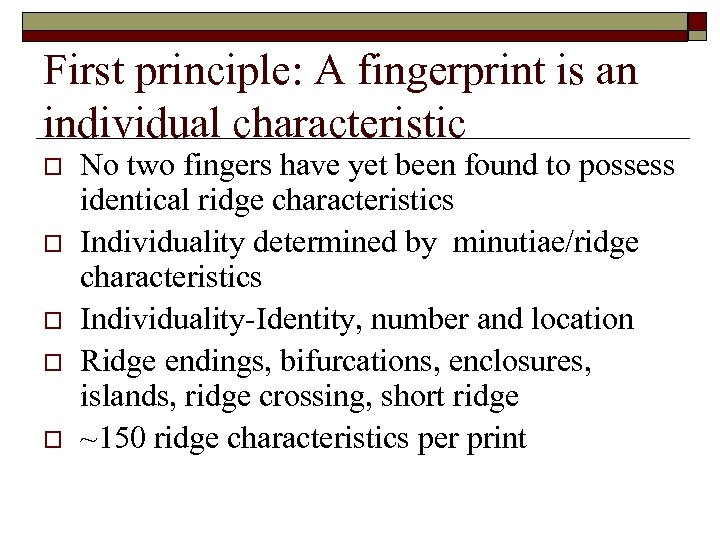 First principle: A fingerprint is an individual characteristic o o o No two fingers