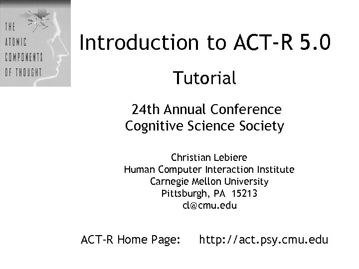 Introduction to ACT-R 5. 0 Tutorial 24 th Annual Conference Cognitive Science Society Christian