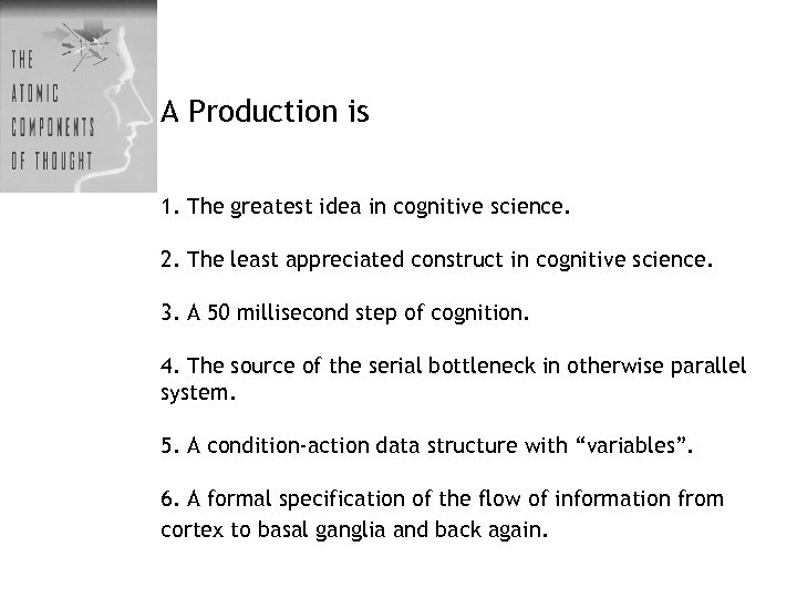 A Production is 1. The greatest idea in cognitive science. 2. The least appreciated