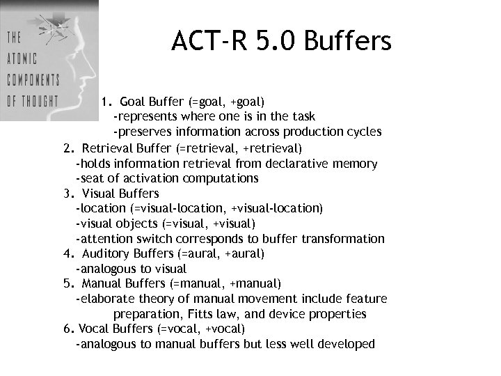 ACT-R 5. 0 Buffers 1. Goal Buffer (=goal, +goal) -represents where one is in