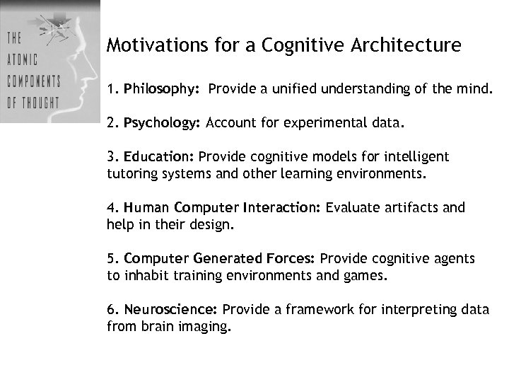 Motivations for a Cognitive Architecture 1. Philosophy: Provide a unified understanding of the mind.