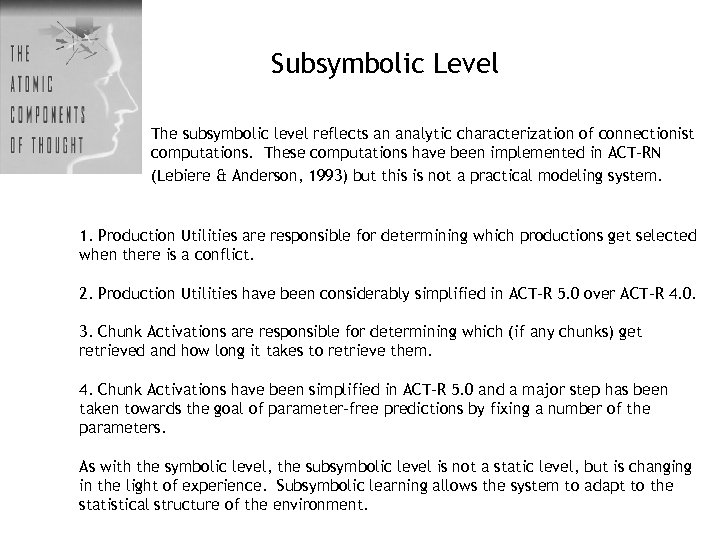 Subsymbolic Level The subsymbolic level reflects an analytic characterization of connectionist computations. These computations