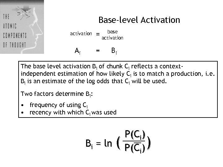 Base-level Activation activation Ai base = activation = Bi The base level activation Bi