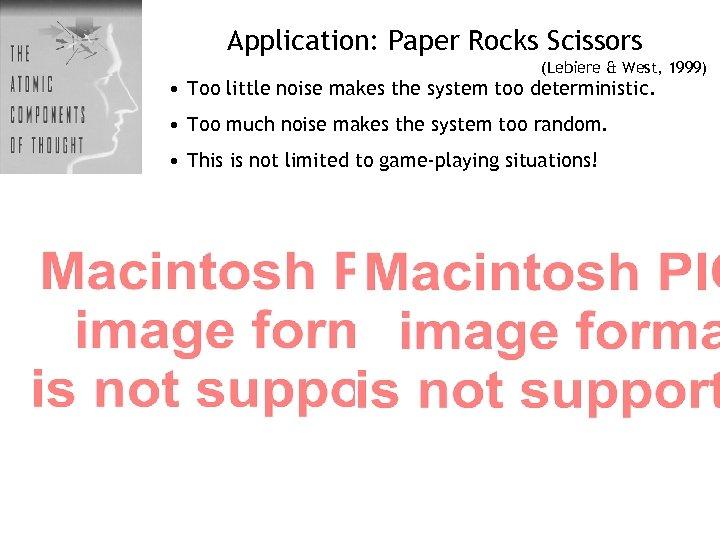 Application: Paper Rocks Scissors (Lebiere & West, 1999) • Too little noise makes the