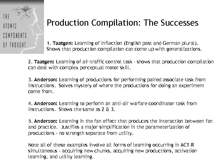 Production Compilation: The Successes 1. Taatgen: Learning of inflection (English past and German plural).