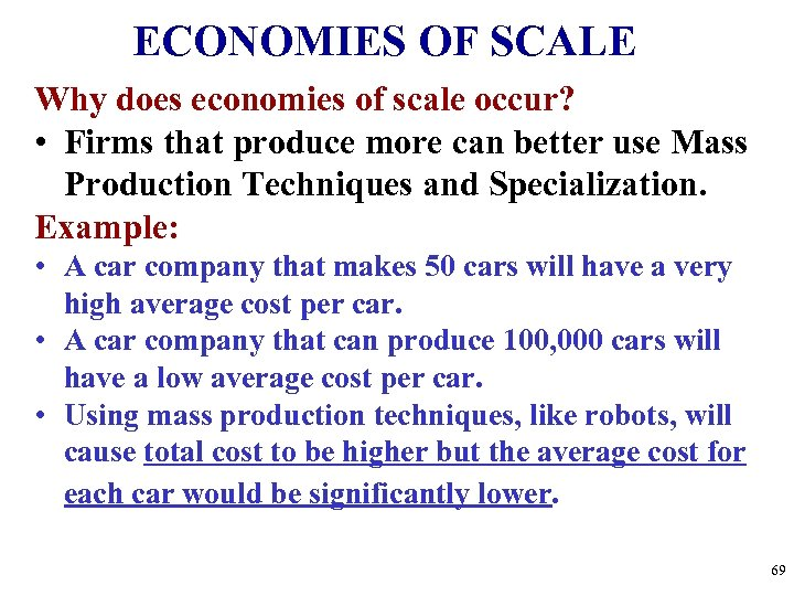 ECONOMIES OF SCALE Why does economies of scale occur? • Firms that produce more