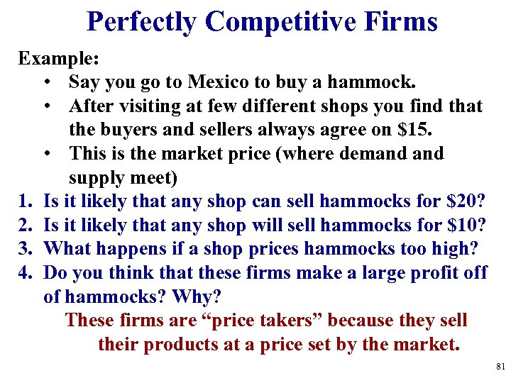 Perfectly Competitive Firms Example: • Say you go to Mexico to buy a hammock.