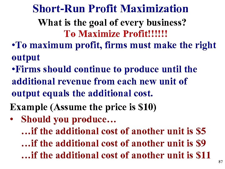 Short-Run Profit Maximization What is the goal of every business? To Maximize Profit!!!!!! •