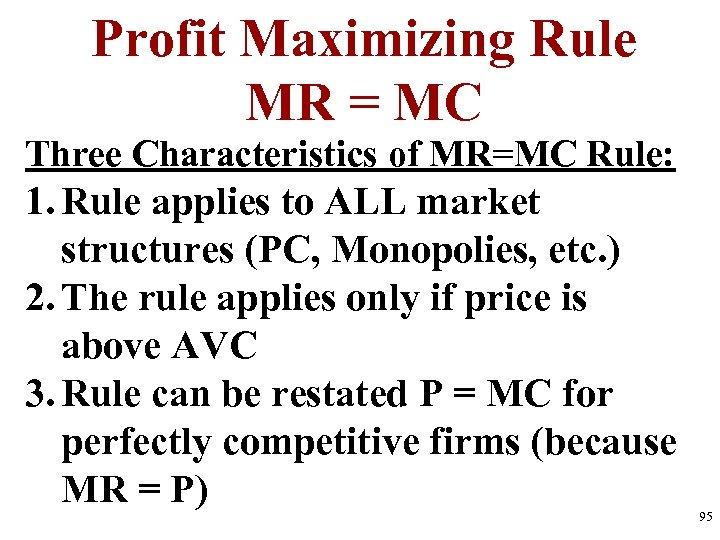 Profit Maximizing Rule MR = MC Three Characteristics of MR=MC Rule: 1. Rule applies
