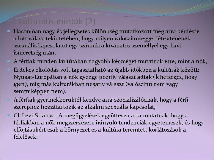 A kulturális minták (2) Hasonlóan nagy és jellegzetes különbség mutatkozott meg arra kérdésre adott