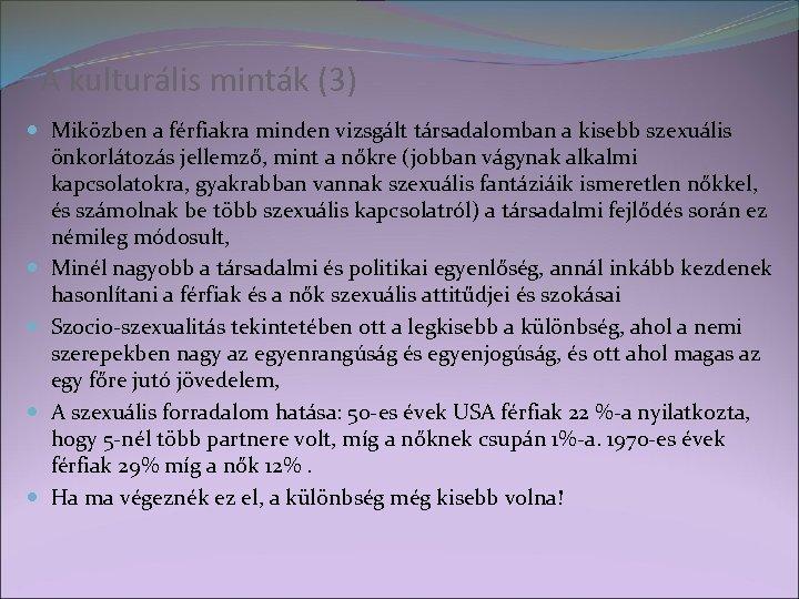 A kulturális minták (3) Miközben a férfiakra minden vizsgált társadalomban a kisebb szexuális önkorlátozás