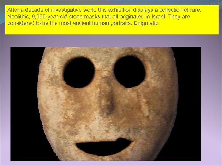 After a decade of investigative work, this exhibition displays a collection of rare, Neolithic,