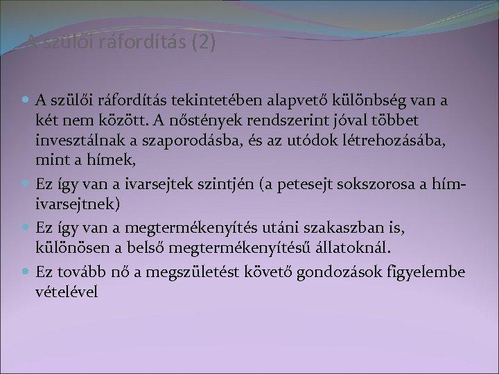 A szülői ráfordítás (2) A szülői ráfordítás tekintetében alapvető különbség van a két nem