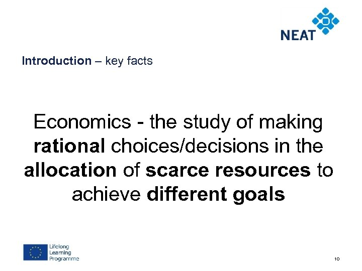 Introduction – key facts Economics - the study of making rational choices/decisions in the