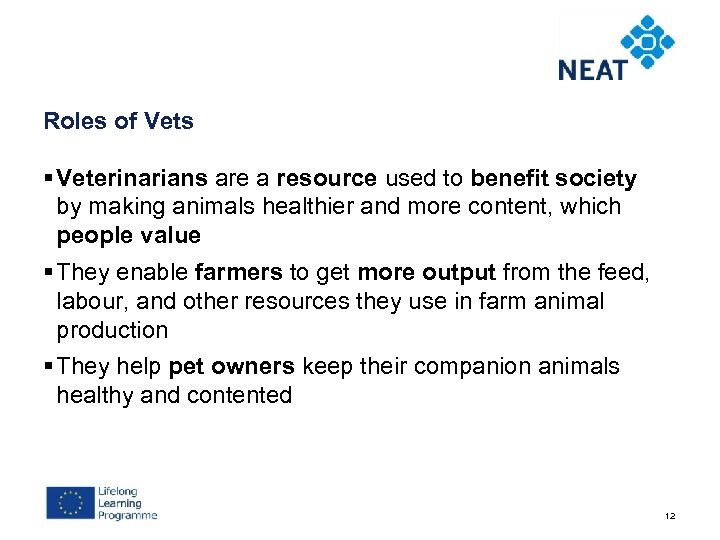 Roles of Vets § Veterinarians are a resource used to benefit society by making