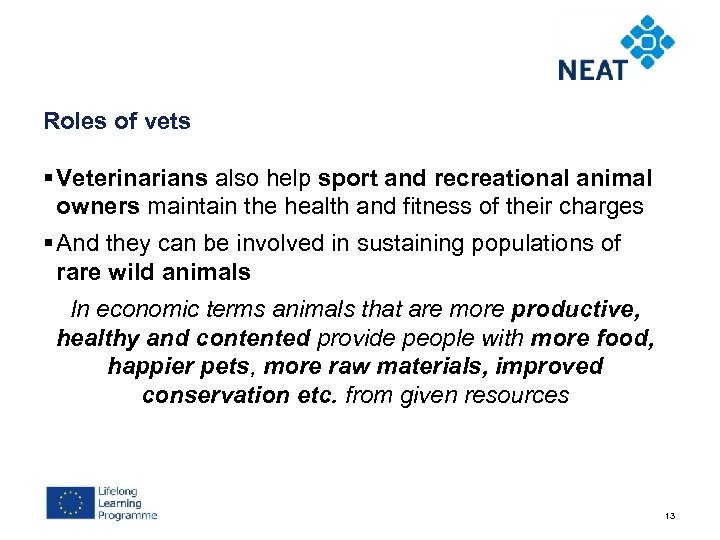 Roles of vets § Veterinarians also help sport and recreational animal owners maintain the