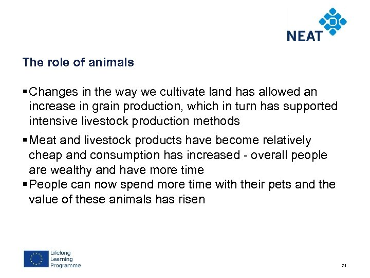 The role of animals § Changes in the way we cultivate land has allowed