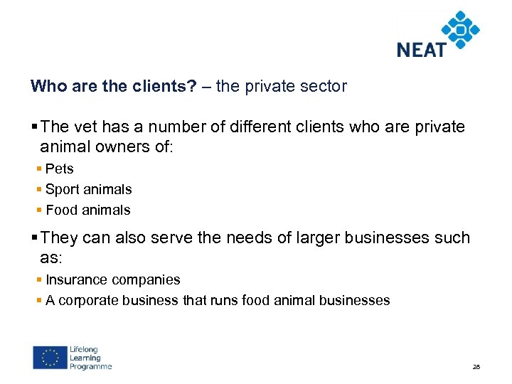 Who are the clients? – the private sector § The vet has a number