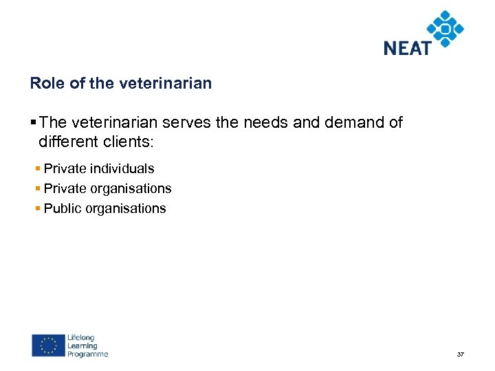 Role of the veterinarian § The veterinarian serves the needs and demand of different