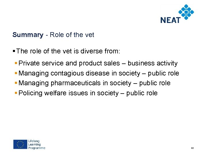 Summary - Role of the vet § The role of the vet is diverse