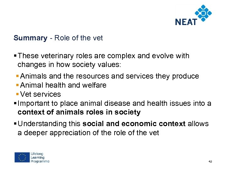 Summary - Role of the vet § These veterinary roles are complex and evolve