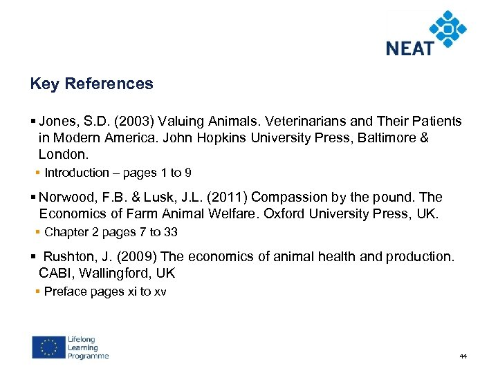 Key References § Jones, S. D. (2003) Valuing Animals. Veterinarians and Their Patients in