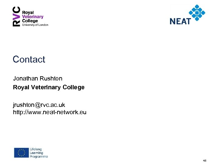 Contact Jonathan Rushton Royal Veterinary College jrushton@rvc. ac. uk http: //www. neat-network. eu 45