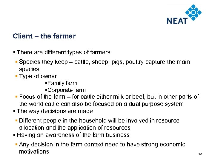 Client – the farmer § There are different types of farmers § Species they