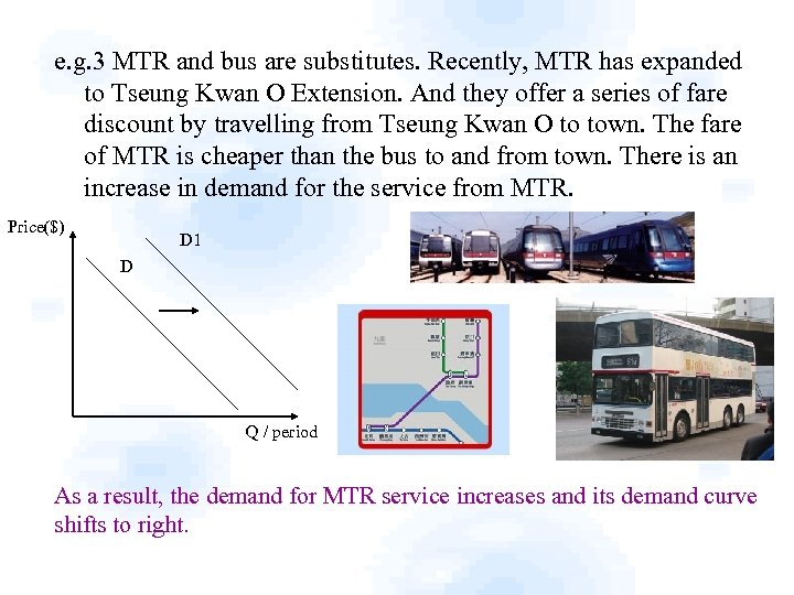 e. g. 3 MTR and bus are substitutes. Recently, MTR has expanded to Tseung