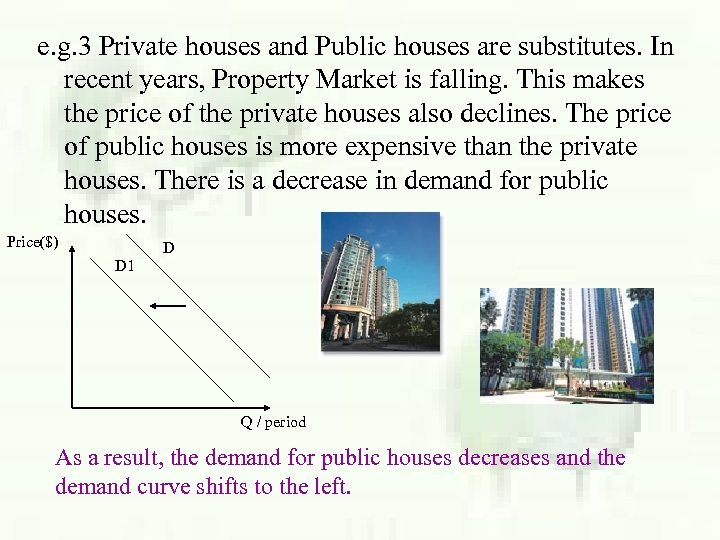 e. g. 3 Private houses and Public houses are substitutes. In recent years, Property