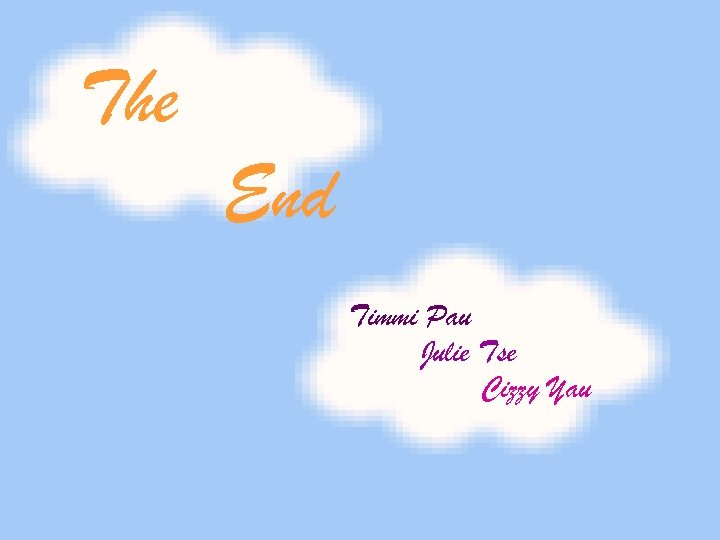 The End Timmi Pau Julie Tse Cizzy Yau