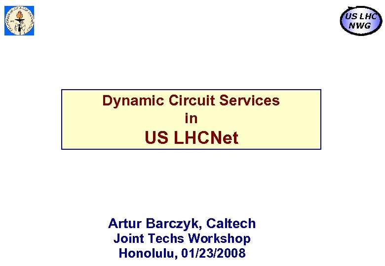 US LHC NWG Dynamic Circuit Services in US LHCNet Artur Barczyk, Caltech Joint Techs