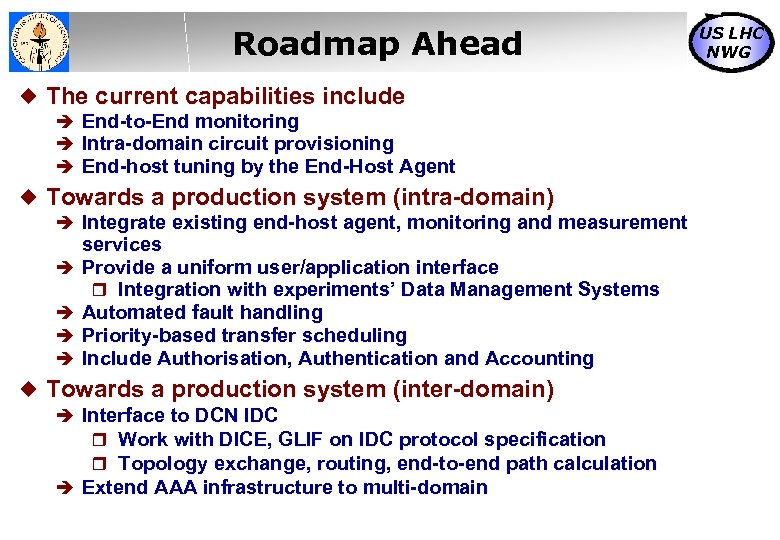 Roadmap Ahead The current capabilities include End-to-End monitoring Intra-domain circuit provisioning End-host tuning by