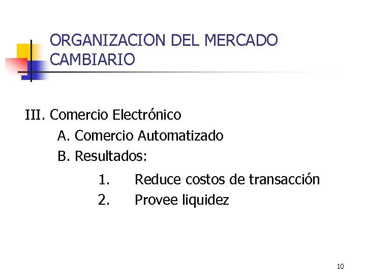 ORGANIZACION DEL MERCADO CAMBIARIO III. Comercio Electrónico A. Comercio Automatizado B. Resultados: 1. 2.