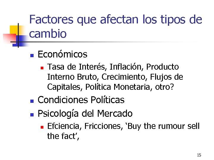Factores que afectan los tipos de cambio n Económicos n n n Tasa de