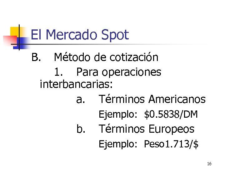 El Mercado Spot B. Método de cotización 1. Para operaciones interbancarias: a. Términos Americanos