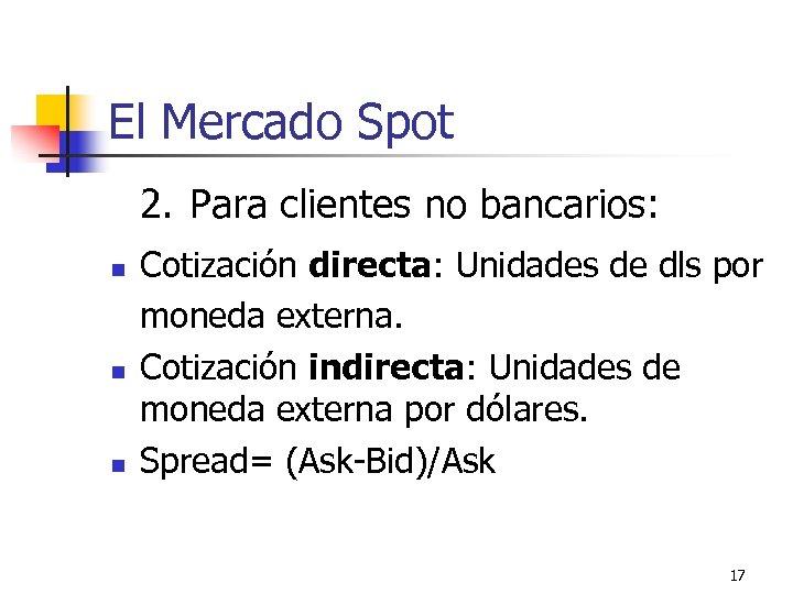El Mercado Spot 2. Para clientes no bancarios: n n n Cotización directa: Unidades