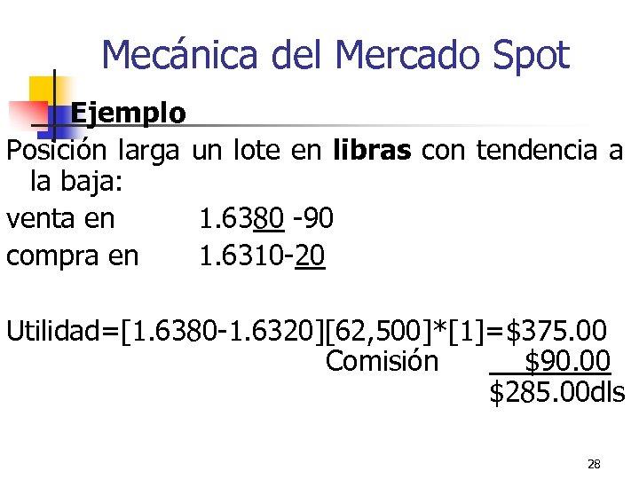 Mecánica del Mercado Spot Ejemplo Posición larga un lote en libras con tendencia a