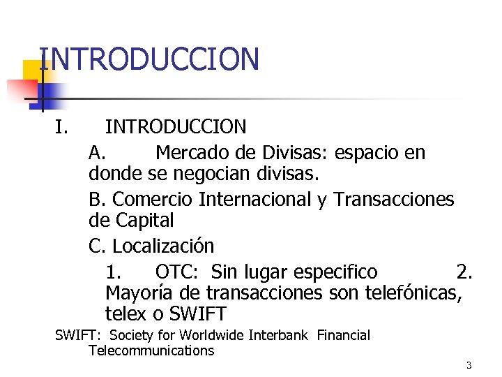 INTRODUCCION I. INTRODUCCION A. Mercado de Divisas: espacio en donde se negocian divisas. B.