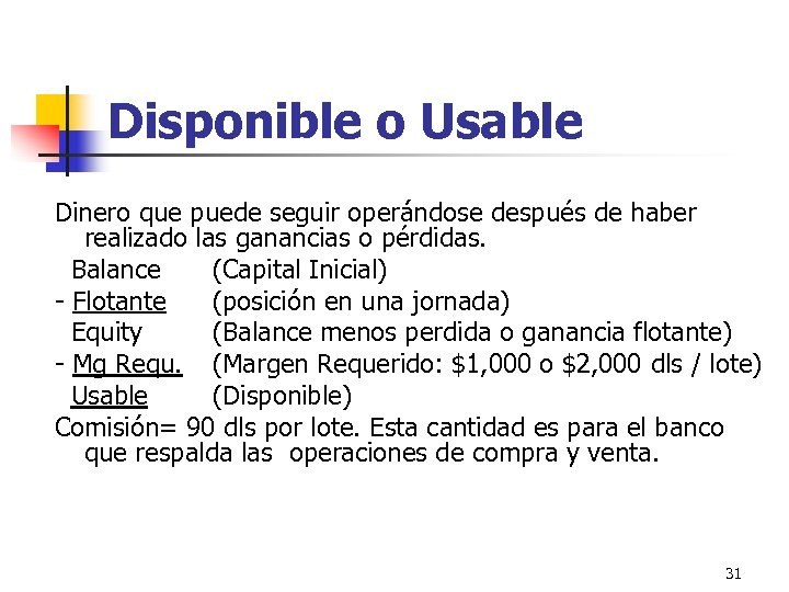 Disponible o Usable Dinero que puede seguir operándose después de haber realizado las ganancias