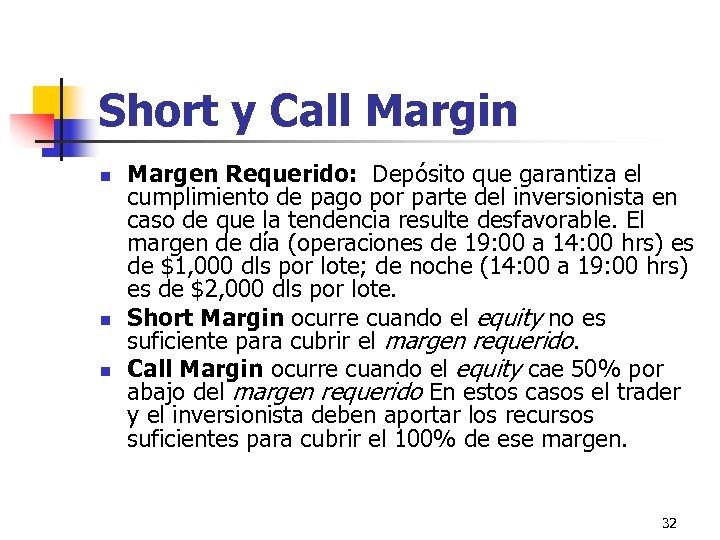 Short y Call Margin n Margen Requerido: Depósito que garantiza el cumplimiento de pago
