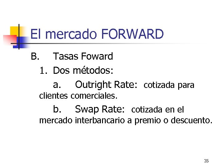 El mercado FORWARD B. Tasas Foward 1. Dos métodos: a. Outright Rate: cotizada para