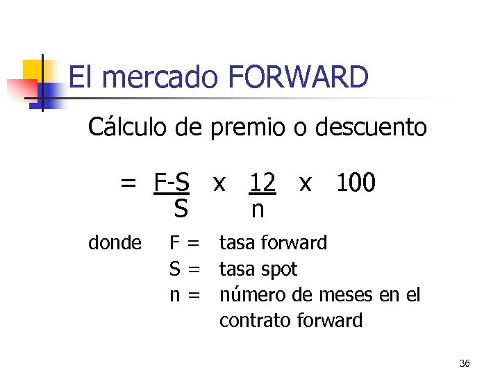 El mercado FORWARD Cálculo de premio o descuento = F-S x 12 x 100