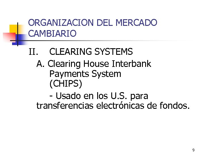 ORGANIZACION DEL MERCADO CAMBIARIO II. CLEARING SYSTEMS A. Clearing House Interbank Payments System (CHIPS)