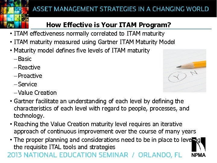 How Effective is Your ITAM Program? • ITAM effectiveness normally correlated to ITAM maturity