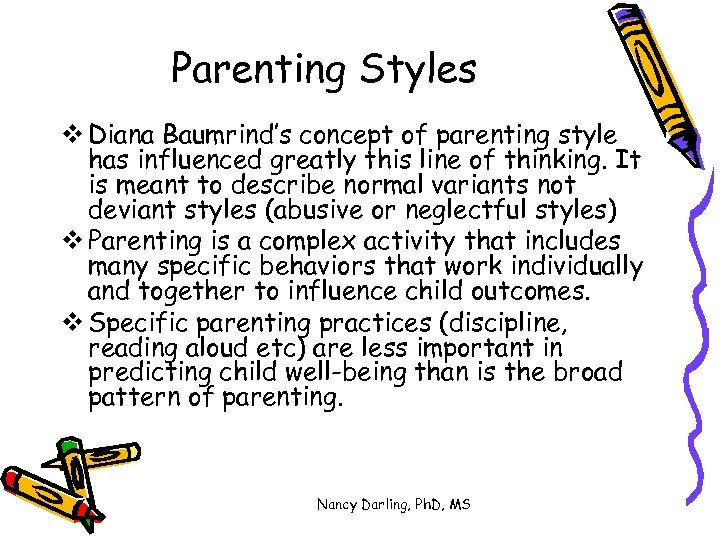 Parenting Styles v Diana Baumrind's concept of parenting style has influenced greatly this line