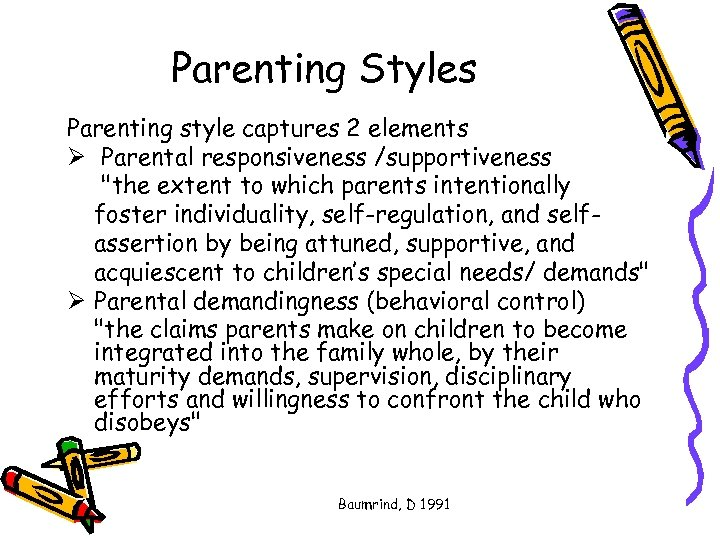Parenting Styles Parenting style captures 2 elements Ø Parental responsiveness /supportiveness