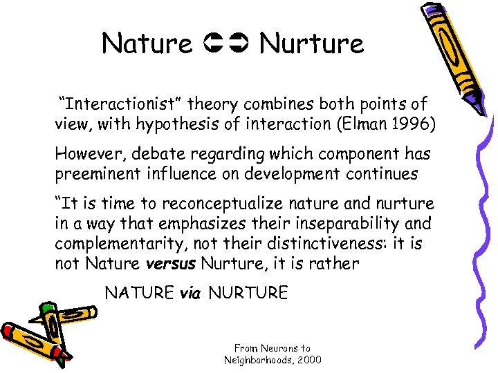 "Nature Nurture ""Interactionist"" theory combines both points of view, with hypothesis of interaction (Elman"